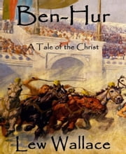 Ben-Hur - A Tale of the Christ ebook by Lew Wallace