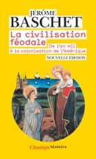 La civilisation féodale. De l'an mil à la colonisation de l'Amérique ebook by Jérôme Baschet