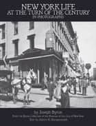 New York Life at the Turn of the Century in Photographs ebook by Joseph Byron