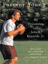 Forever Young - My Friendship with John F. Kennedy, Jr. ebook by William Sylvester Noonan,Robert Huber