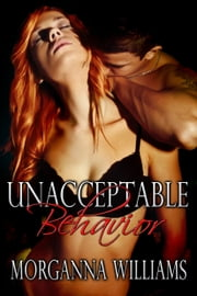 Unacceptable Behavior ebook by Morganna Williams