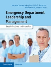 Emergency Department Leadership and Management - Best Principles and Practice ebook by Stephanie Kayden,Philip D. Anderson,Robert Freitas,Elke Platz