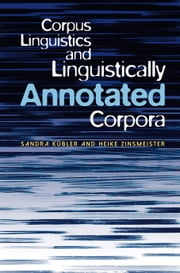 Corpus Linguistics and Linguistically Annotated Corpora ebook by Dr Sandra Kuebler, Dr Heike Zinsmeister