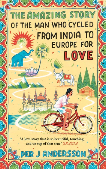 The Amazing Story of the Man Who Cycled from India to Europe for Love ebook by Per J Andersson