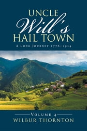 Uncle Will's Hail Town - A Long Journey 17761914 ebook by Wilbur Thornton