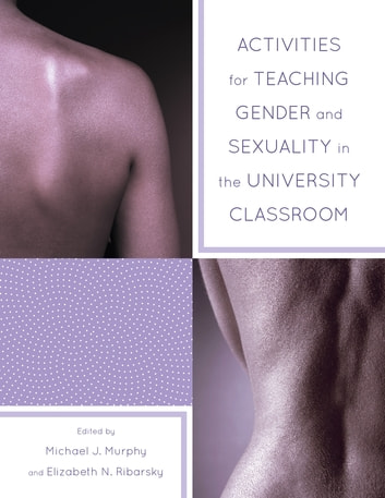 Activities for Teaching Gender and Sexuality in the University Classroom ebook by Michael Murphy,Elizabeth Ribarsky