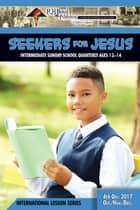 Seekers for Jesus - 4th Quarter 2017 ebook by Publishing Corporation