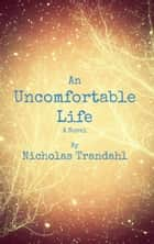 An Uncomfortable Life ebook by Nicholas Trandahl