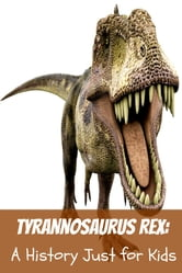 Tyrannosaurus Rex: A History Just for Kids ebook by KidCaps