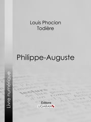 Philippe-Auguste ebook by Louis Phocion Todière,Ligaran