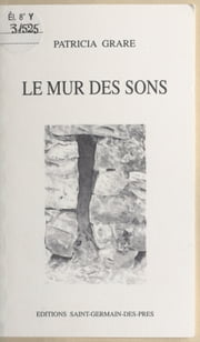 Le mur des sons ebook by Patricia Grare
