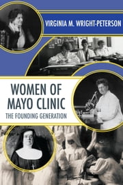 Women of Mayo Clinic - The Founding Generation ebook by Virginia Wright-Peterson