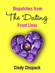 Dispatches from the Dating Front Lines ebook by Cindy Chupack
