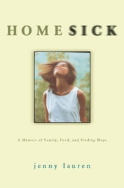 Homesick - A Memoir of Family, Food, and Finding Hope ebook by Jenny Lauren