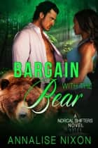 Bargain with the Bear - NORCAL SHIFTERS, #2 ebook by Annalise Nixon