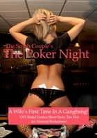 The Poker Night A Kinky Wife's First Gangbang Experience ebook by The Smith Couple