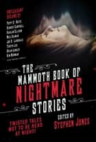 The Mammoth Book of Nightmare Stories - Twisted Tales Not to Be Read at Night! ebook by Stephen Jones