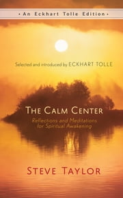 The Calm Center - Reflections and Meditations for Spiritual Awakening ebook by Steve Taylor