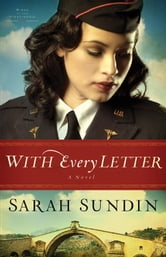 With Every Letter (Wings of the Nightingale Book #1) - A Novel ebook by Sarah Sundin