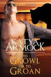 To Growl or to Groan ebook by Katya Armock
