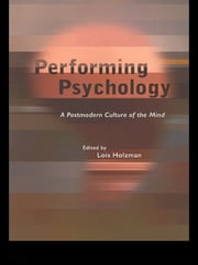 Performing Psychology - A Postmodern Culture of the Mind ebook by Lois Holzman