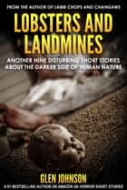 Lobsters and Landmines: Another Nine Disturbing Short Stories About the Darker Side of Human Nature ebook by Glen Johnson