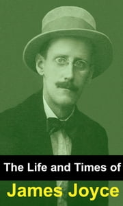 The Life and Times of James Joyce ebook by Golgotha Press