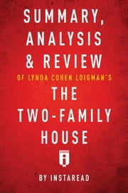 Summary, Analysis & Review of Lynda Cohen Loigman's The Two-Family House by Instaread ebook by Instaread Summaries