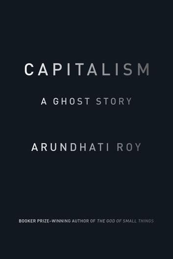 Capitalism - A Ghost Story ebook by Arundhati Roy
