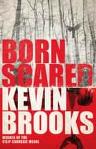 Born Scared ebook by Kevin Brooks