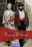 The Riot - Inspector Stratton #5 ebook by Laura Wilson