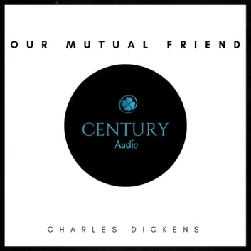 Our Mutual Friend audiobook by Charles Dickens