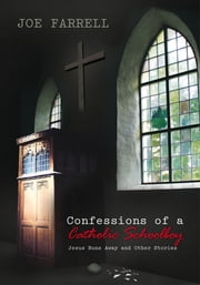 Confessions of a Catholic Schoolboy - Jesus Runs Away and Other Stories ebook by Joe Farrell