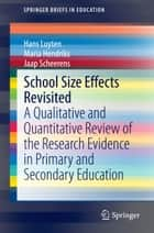 School Size Effects Revisited - A Qualitative and Quantitative Review of the Research Evidence in Primary and Secondary Education ebook by Hans Luyten, Maria Hendriks, Jaap Scheerens