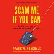 Scam Me If You Can - Simple Strategies to Outsmart Today's Rip-off Artists audiobook by Frank Abagnale