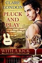 Pluck and Play: With A Kick #5 ebook by Clare London