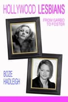 Hollywood Lesbians - From Garbo to Foster ebook by Boze Hadleigh