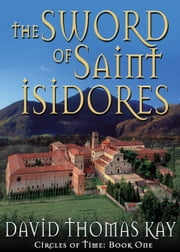 Circles of Time - Book 1: The Sword of Saint Isidores ebook by David Thomas Kay