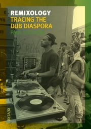 Remixology - Tracing the Dub Diaspora ebook by Paul Sullivan