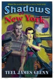 Shadows of New York: The Mysterious Adventures of Dr. Shadows ebook by Teel James Glenn