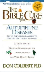 The Bible Cure for Autoimmune Diseases - Ancient Truths, Natural Remedies and the Latest Findings for Your Health Today ebook by Donald Colbert