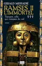 Ramsès II l'Immortel T3 : Taousert, celle qui s'empara du ciel ebook by Gerald Messadié