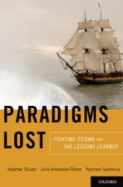 Paradigms Lost: Fighting Stigma and the Lessons Learned ebook by Heather Stuart,Julio Arboleda-Florez,Norman Sartorius