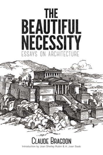 The Beautiful Necessity - Essays on Architecture ebook by Claude Bragdon