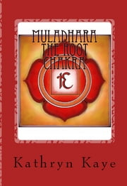 Muladhara: The Root Chakra ebook by Kathryn Kaye