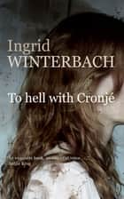 To hell with Cronjé ebook by Ingrid Winterbach, Elsa Silke, Ingrid Winterbach