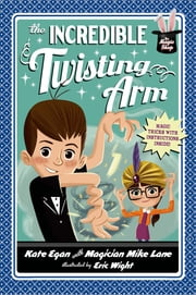 The Incredible Twisting Arm ebook by Kate Egan,Mike Lane,Eric Wight