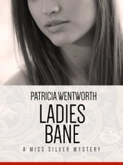 Ladies Bane - A Miss Silvery Mystery #22 ebook by Patricia Wentworth