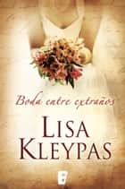 Una boda entre extraños (Vallerands 1) eBook by Lisa Kleypas