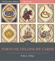 Fortune Telling by Cards (Illustrated Edition) ebook by P.R.S. Foli
